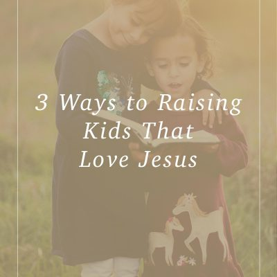 Raising Kids That Love Jesus