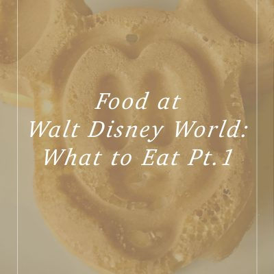 Food at Disney World: What to Eat Part 1