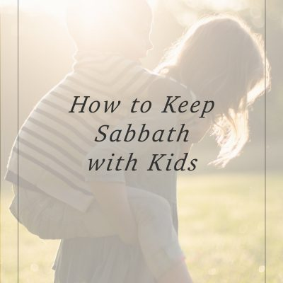 How to Keep Sabbath with Kids