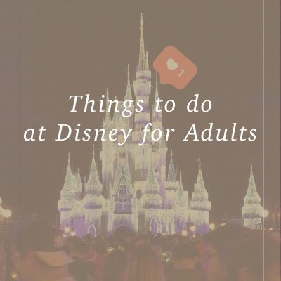 Things to Do At Disney for Adults