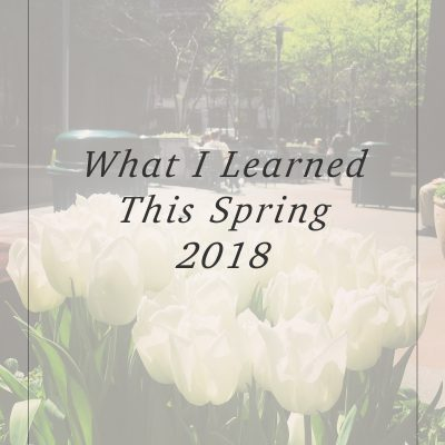 What I Learned This Spring 2018
