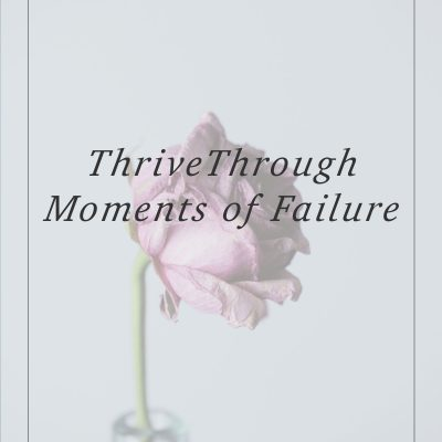 How to Thrive Through Moments of Failure